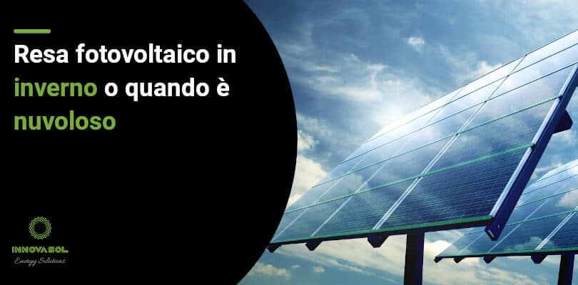 Quanto produce un fotovoltaico in inverno o quando è nuvoloso